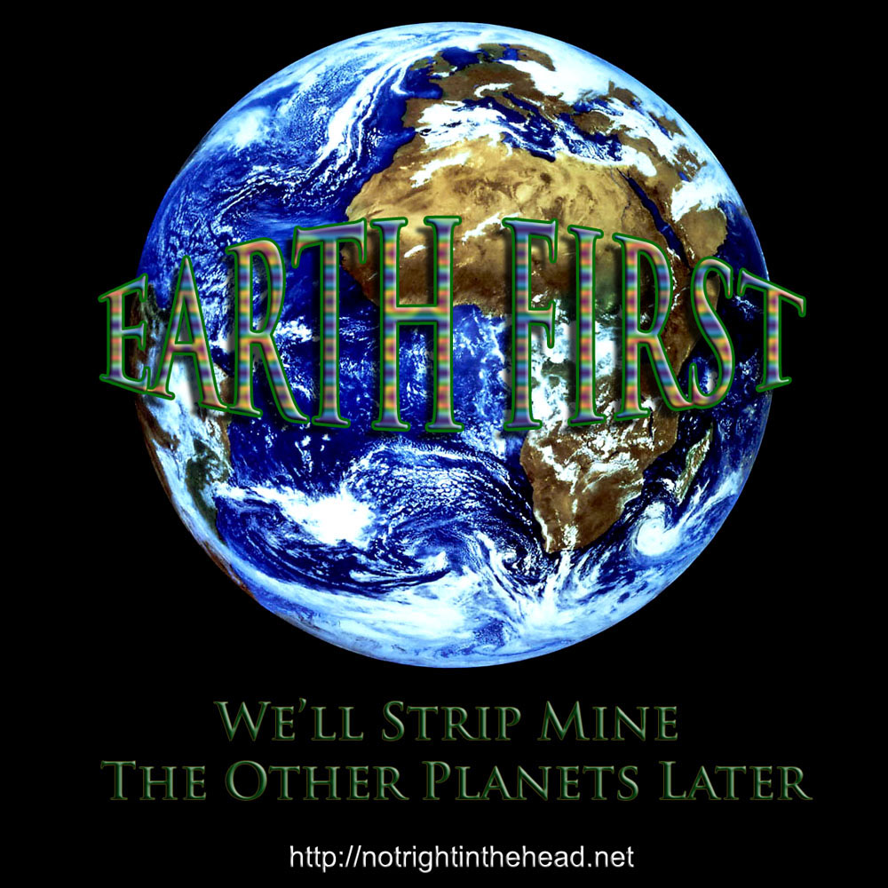 Earth First, We'll Strip Mine the Other Planets Later
